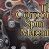 corporate spin machine